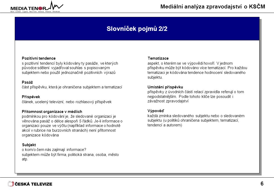 Mediální analýza zpravodajství o KSČM 6 Slovníček pojmů 2/2 Pozitivní tendence s pozitivní tendencí byly kódovány ty pasáže, ve kterých původce sdělen