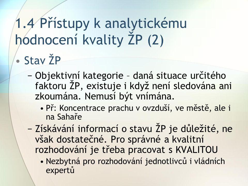 1.4Přístupy k analytickému hodnocení kvality ŽP (2) Stav ŽP −Objektivní kategorie – daná situace určitého faktoru ŽP, existuje i když není sledována ani zkoumána.
