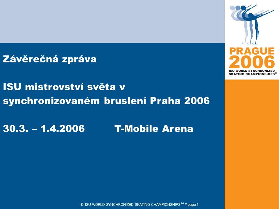 © ISU WORLD SYNCHRONIZED SKATING CHAMPIONSHIPS ® // page 1 Závěrečná zpráva ISU mistrovství světa v synchronizovaném bruslení Praha 2006 30.3. – 1.4.2