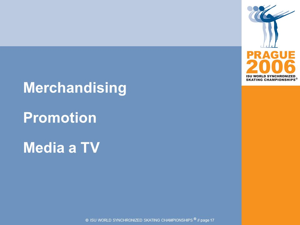 © ISU WORLD SYNCHRONIZED SKATING CHAMPIONSHIPS ® // page 17 Merchandising Promotion Media a TV