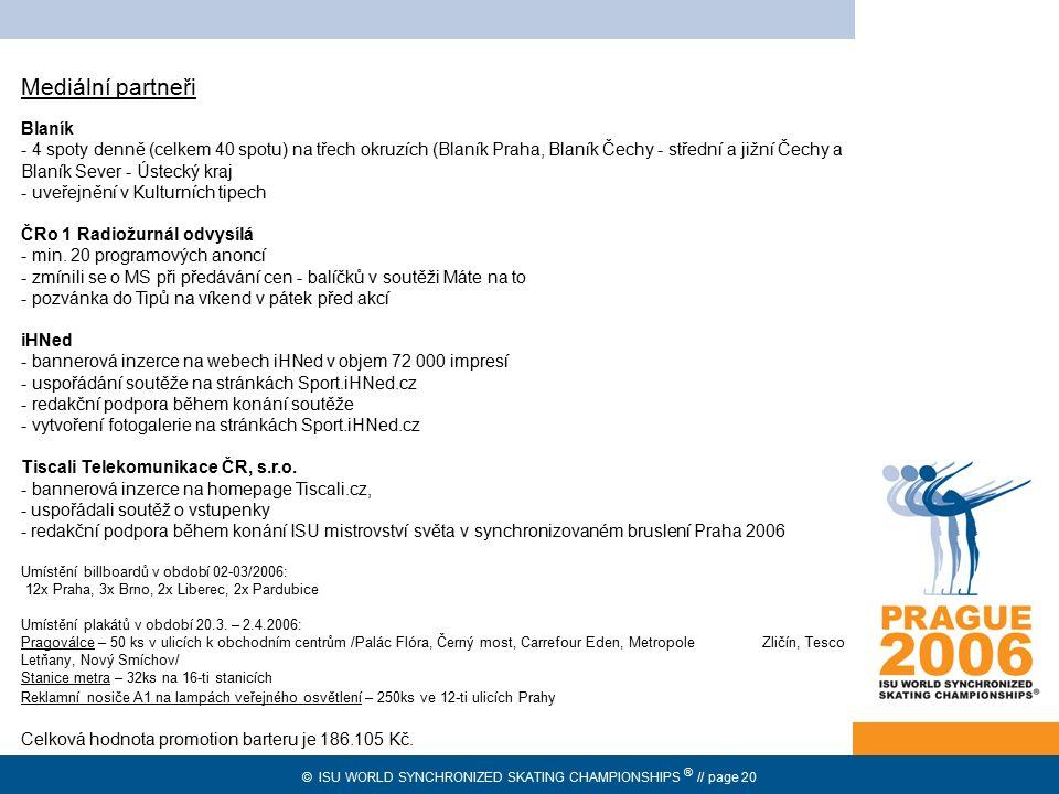 © ISU WORLD SYNCHRONIZED SKATING CHAMPIONSHIPS ® // page 20 Mediální partneři Blaník - 4 spoty denně (celkem 40 spotu) na třech okruzích (Blaník Praha