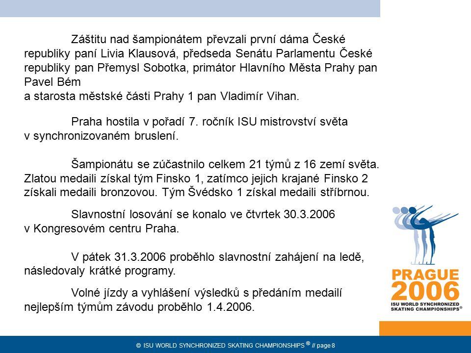 © ISU WORLD SYNCHRONIZED SKATING CHAMPIONSHIPS ® // page 8 prozatímní přidělení Záštitu nad šampionátem převzali první dáma České republiky paní Livia