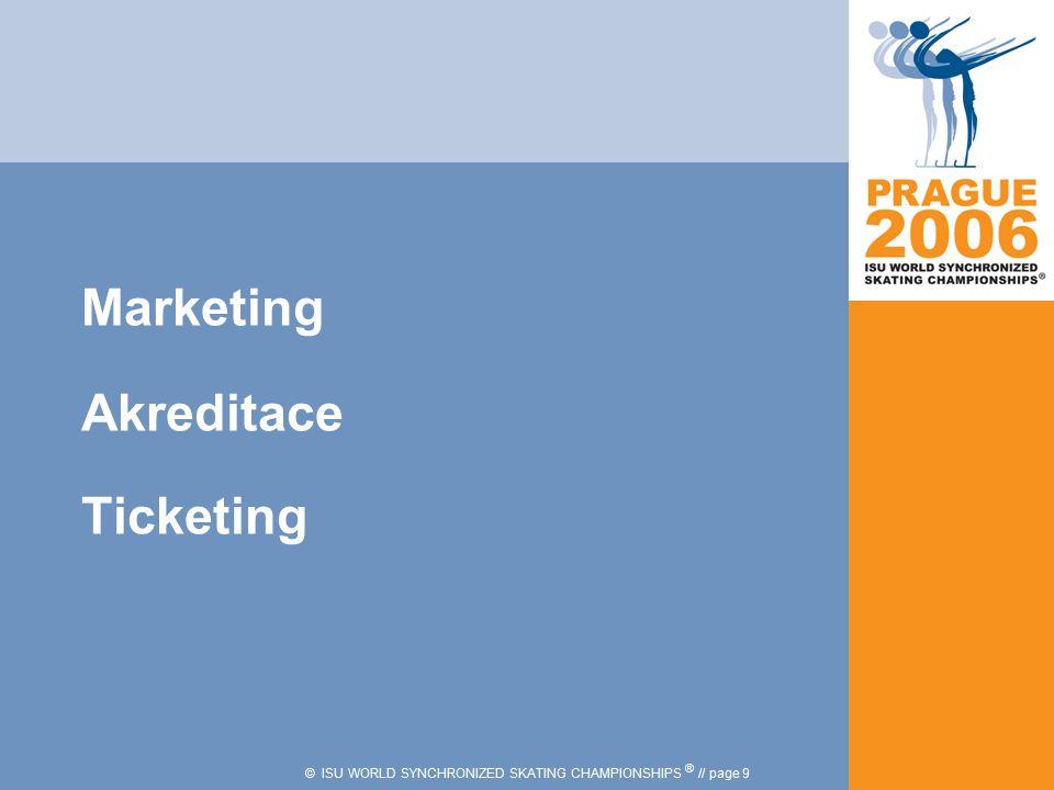 © ISU WORLD SYNCHRONIZED SKATING CHAMPIONSHIPS ® // page 10 Marketing Rozesílání marketingových nabídek potenciálním partnerům bylo zahájeno v březnu 2005.