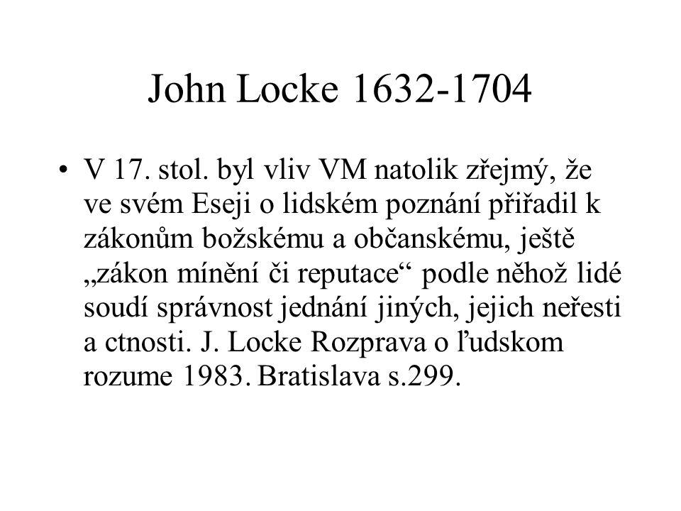 """John Locke 1632-1704 V 17. stol. byl vliv VM natolik zřejmý, že ve svém Eseji o lidském poznání přiřadil k zákonům božskému a občanskému, ještě """"zákon"""