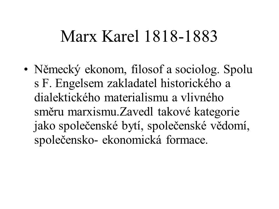 Marx Karel 1818-1883 Německý ekonom, filosof a sociolog. Spolu s F. Engelsem zakladatel historického a dialektického materialismu a vlivného směru mar