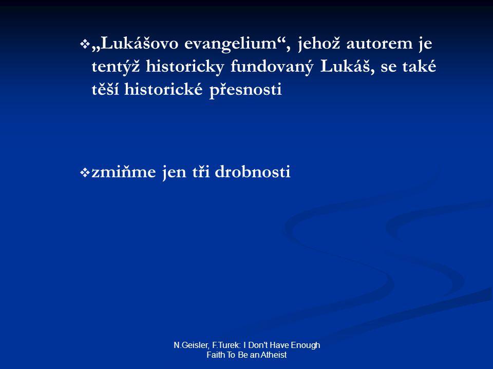 "N.Geisler, F.Turek: I Don't Have Enough Faith To Be an Atheist   ""Lukášovo evangelium"", jehož autorem je tentýž historicky fundovaný Lukáš, se také"
