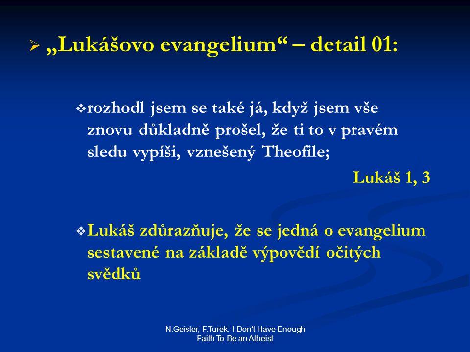 """N.Geisler, F.Turek: I Don't Have Enough Faith To Be an Atheist   """"Lukášovo evangelium"""" – detail 01:   rozhodl jsem se také já, když jsem vše znovu"""