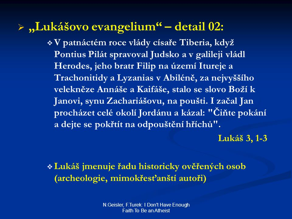 "N.Geisler, F.Turek: I Don't Have Enough Faith To Be an Atheist   ""Lukášovo evangelium"" – detail 02:   V patnáctém roce vlády císaře Tiberia, když"