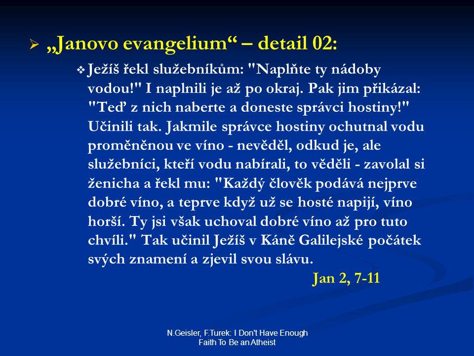 "N.Geisler, F.Turek: I Don't Have Enough Faith To Be an Atheist   ""Janovo evangelium"" – detail 02:   Ježíš řekl služebníkům:"