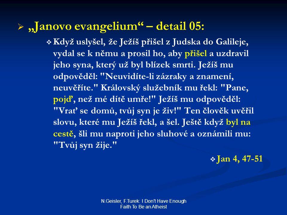 "N.Geisler, F.Turek: I Don't Have Enough Faith To Be an Atheist   ""Janovo evangelium"" – detail 05:   Když uslyšel, že Ježíš přišel z Judska do Gali"