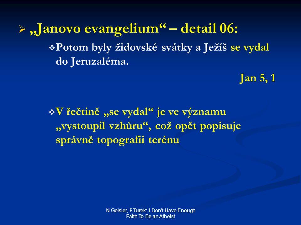 """N.Geisler, F.Turek: I Don't Have Enough Faith To Be an Atheist   """"Janovo evangelium"""" – detail 06:   Potom byly židovské svátky a Ježíš se vydal do"""