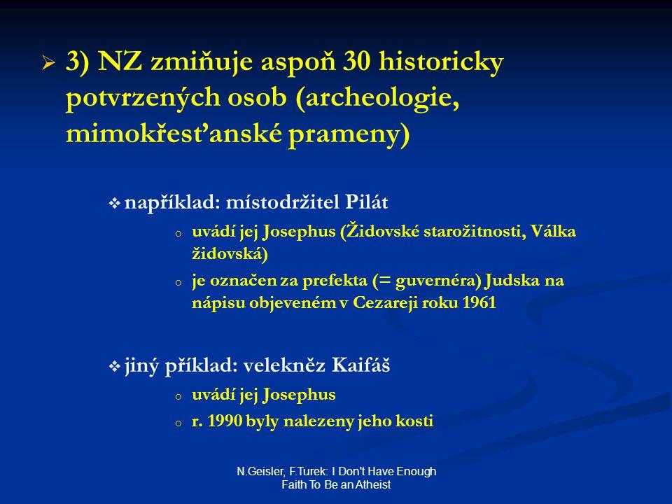 N.Geisler, F.Turek: I Don't Have Enough Faith To Be an Atheist   3) NZ zmiňuje aspoň 30 historicky potvrzených osob (archeologie, mimokřesťanské pra