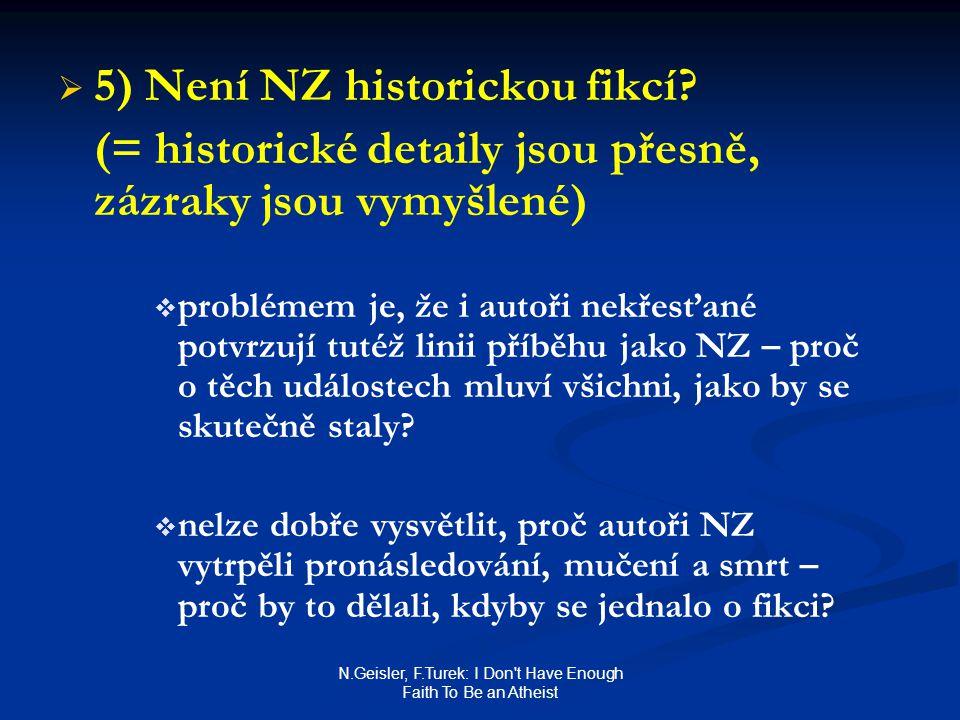 N.Geisler, F.Turek: I Don't Have Enough Faith To Be an Atheist   5) Není NZ historickou fikcí? (= historické detaily jsou přesně, zázraky jsou vymyš