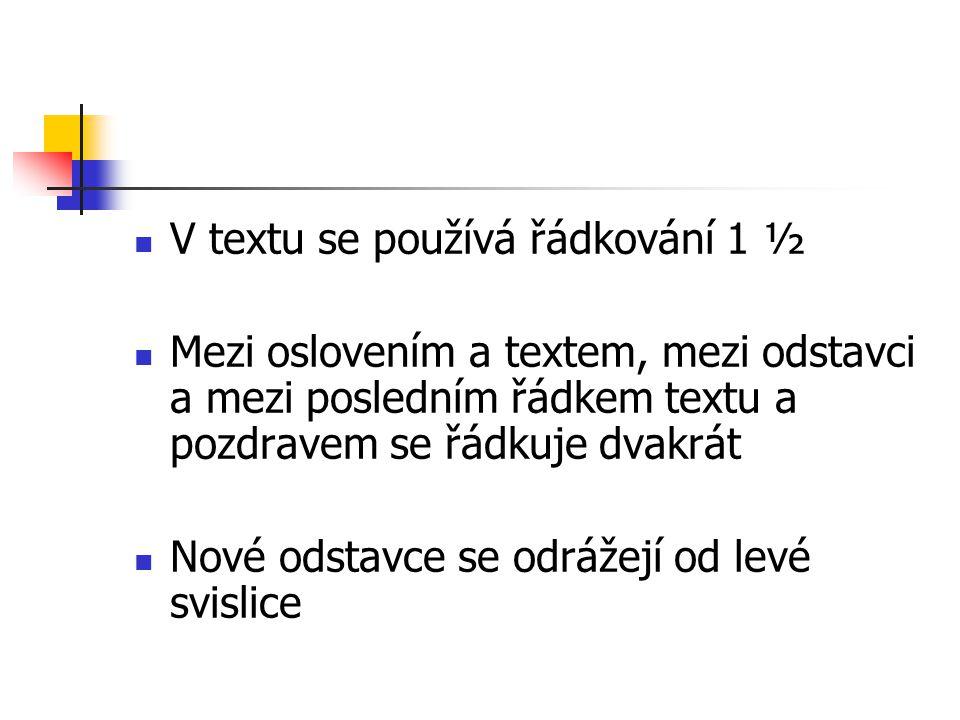 V textu se používá řádkování 1 ½ Mezi oslovením a textem, mezi odstavci a mezi posledním řádkem textu a pozdravem se řádkuje dvakrát Nové odstavce se