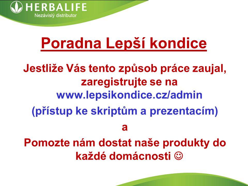 Poradna Lepší kondice Jestliže Vás tento způsob práce zaujal, zaregistrujte se na www.lepsikondice.cz/admin (přístup ke skriptům a prezentacím) a Pomozte nám dostat naše produkty do každé domácnosti