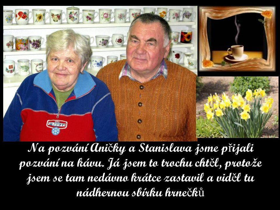 Na pozvání Ani č ky a Stanislava jsme p ř ijali pozvání na kávu.