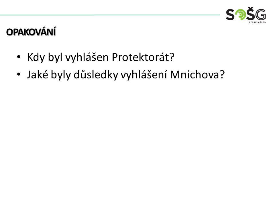 Kdy byl vyhlášen Protektorát? Jaké byly důsledky vyhlášení Mnichova? OPAKOVÁNÍ