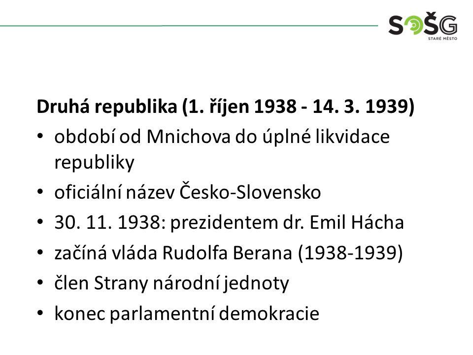 Druhá republika (1. říjen 1938 - 14. 3. 1939) období od Mnichova do úplné likvidace republiky oficiální název Česko-Slovensko 30. 11. 1938: prezidente