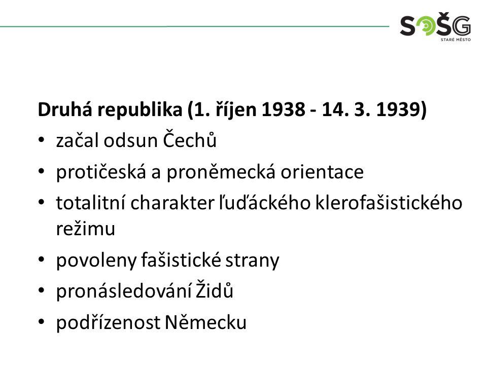 Druhá republika (1. říjen 1938 - 14. 3. 1939) začal odsun Čechů protičeská a proněmecká orientace totalitní charakter ľuďáckého klerofašistického reži