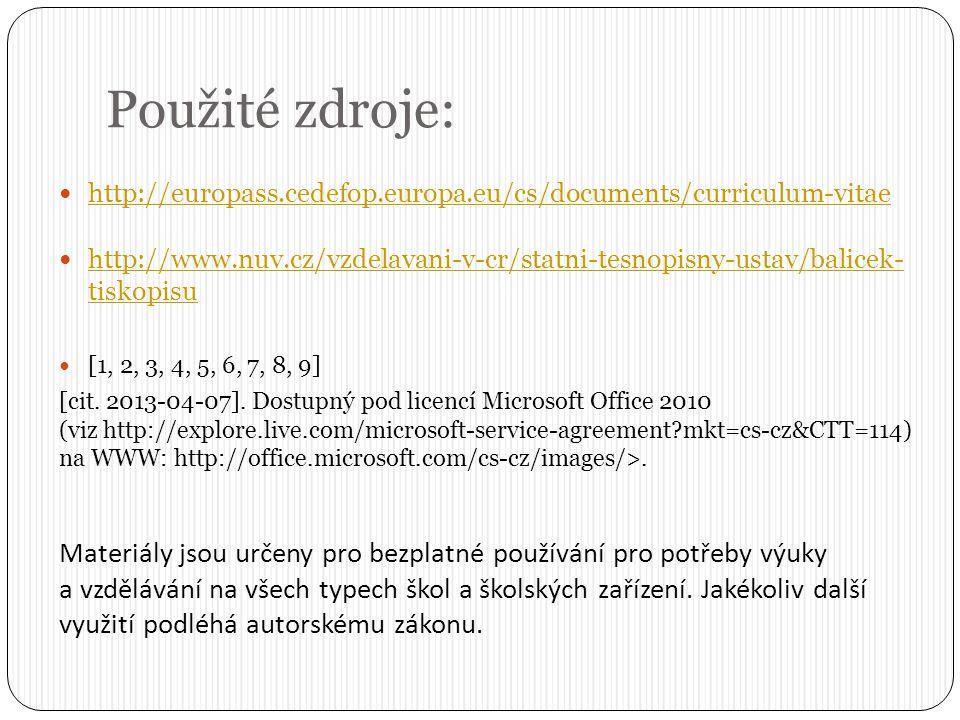 Použité zdroje: http://europass.cedefop.europa.eu/cs/documents/curriculum-vitae http://www.nuv.cz/vzdelavani-v-cr/statni-tesnopisny-ustav/balicek- tis