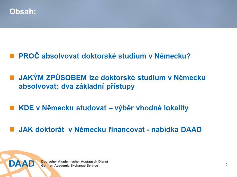 Obsah: PROČ absolvovat doktorské studium v Německu? JAKÝM ZPŮSOBEM lze doktorské studium v Německu absolvovat: dva základní přístupy KDE v Německu stu