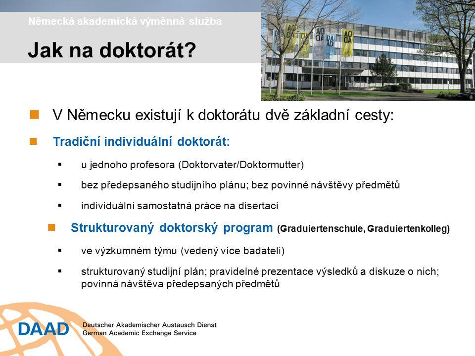 Německá akademická výměnná služba V Německu existují k doktorátu dvě základní cesty: Tradiční individuální doktorát:  u jednoho profesora (Doktorvate