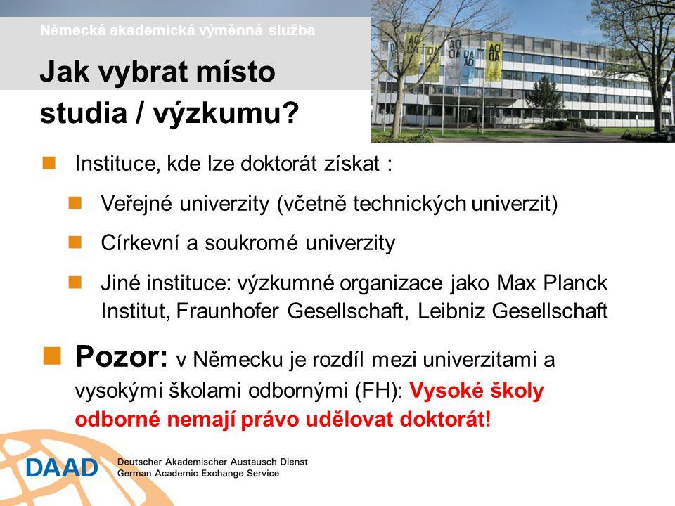 Německá akademická výměnná služba Instituce, kde lze doktorát získat : Veřejné univerzity (včetně technických univerzit) Církevní a soukromé univerzit