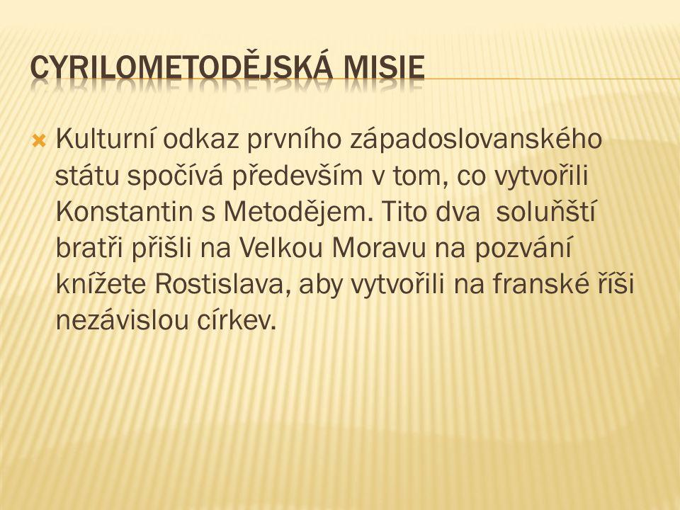  Kulturní odkaz prvního západoslovanského státu spočívá především v tom, co vytvořili Konstantin s Metodějem.