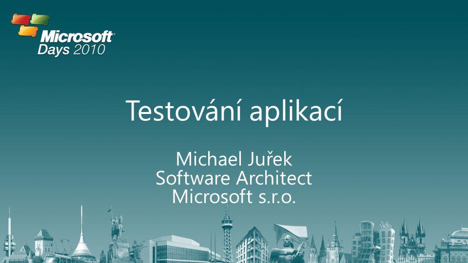 Testování aplikací Michael Juřek Software Architect Microsoft s.r.o.