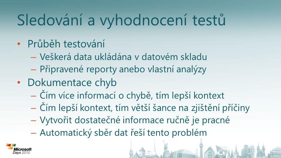 Sledování a vyhodnocení testů Průběh testování – Veškerá data ukládána v datovém skladu – Připravené reporty anebo vlastní analýzy Dokumentace chyb – Čím více informací o chybě, tím lepší kontext – Čím lepší kontext, tím větší šance na zjištění příčiny – Vytvořit dostatečné informace ručně je pracné – Automatický sběr dat řeší tento problém
