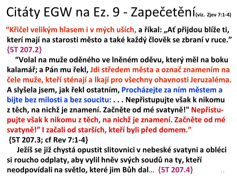 """Citáty EGW na Ez. 9 - Zapečetění (viz. Zjev 7:1-4) """"Křičel velikým hlasem i v mých uších, a říkal: """"Ať přijdou blíže ti, kterí mají na starosti město"""