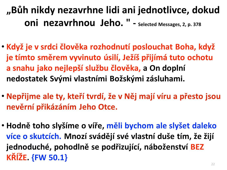 """""""Bůh nikdy nezavrhne lidi ani jednotlivce, dokud oni nezavrhnou Jeho."""