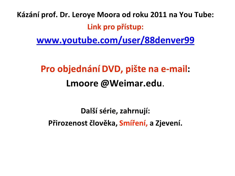 Kázání prof. Dr. Leroye Moora od roku 2011 na You Tube: Link pro přístup: www.youtube.com/user/88denver99 Pro objednání DVD, pište na e-mail: Lmoore @