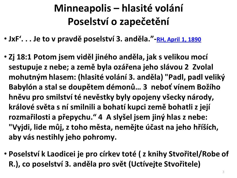 """Minneapolis – hlasité volání Poselství o zapečetění JxF'... Je to v pravdě poselství 3. anděla.""""- RH, April 1, 1890 RH, April 1, 1890 Zj 18:1 Potom js"""