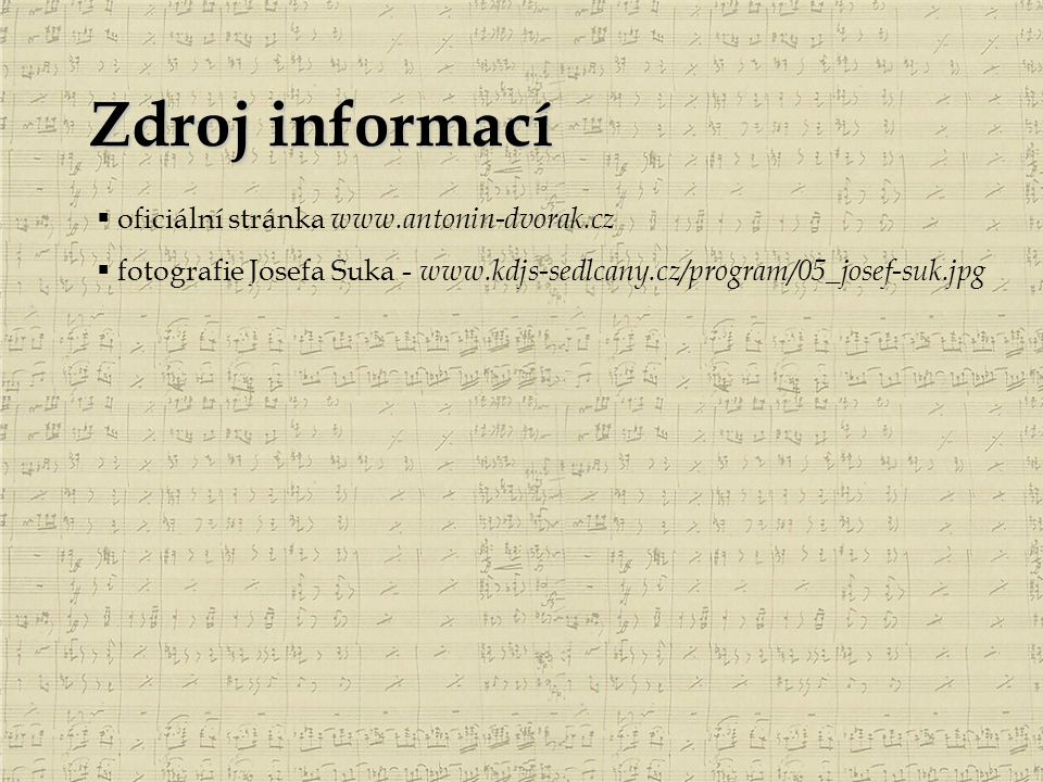 Zdroj informací  oficiální stránka www.antonin-dvorak.cz  fotografie Josefa Suka - www.kdjs-sedlcany.cz/program/05_josef-suk.jpg