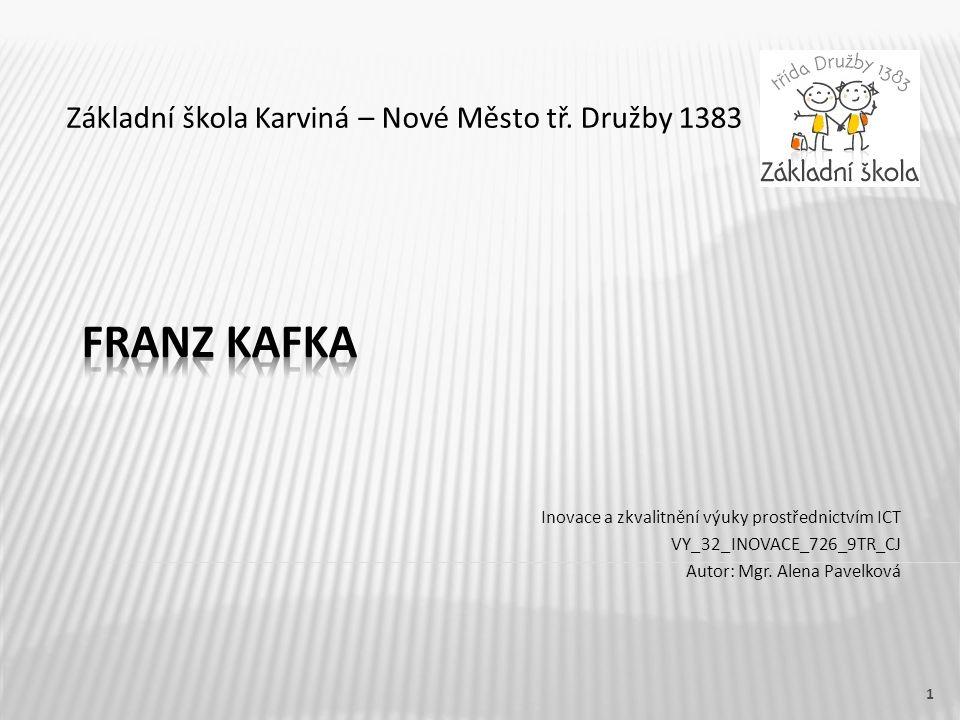 Název vzdělávacího materiáluFranz Kafka Číslo vzdělávacího materiáluVY_32_INOVACE_726_9TR_CJ Číslo šablonyIII/2 AutorPavelková Alena, Mgr.