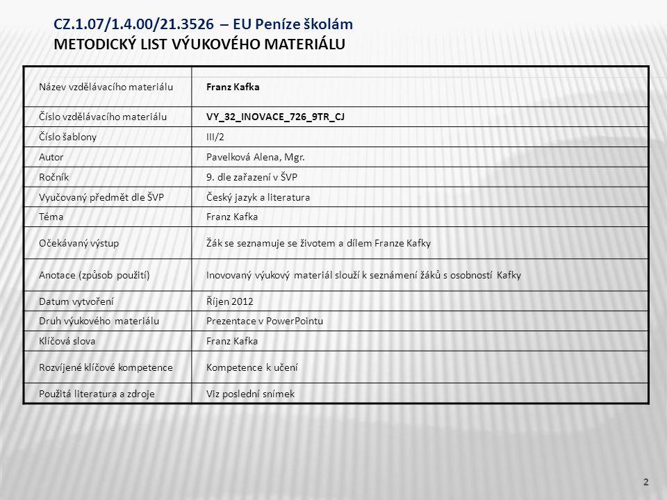Název vzdělávacího materiáluFranz Kafka Číslo vzdělávacího materiáluVY_32_INOVACE_726_9TR_CJ Číslo šablonyIII/2 AutorPavelková Alena, Mgr. Ročník9. dl