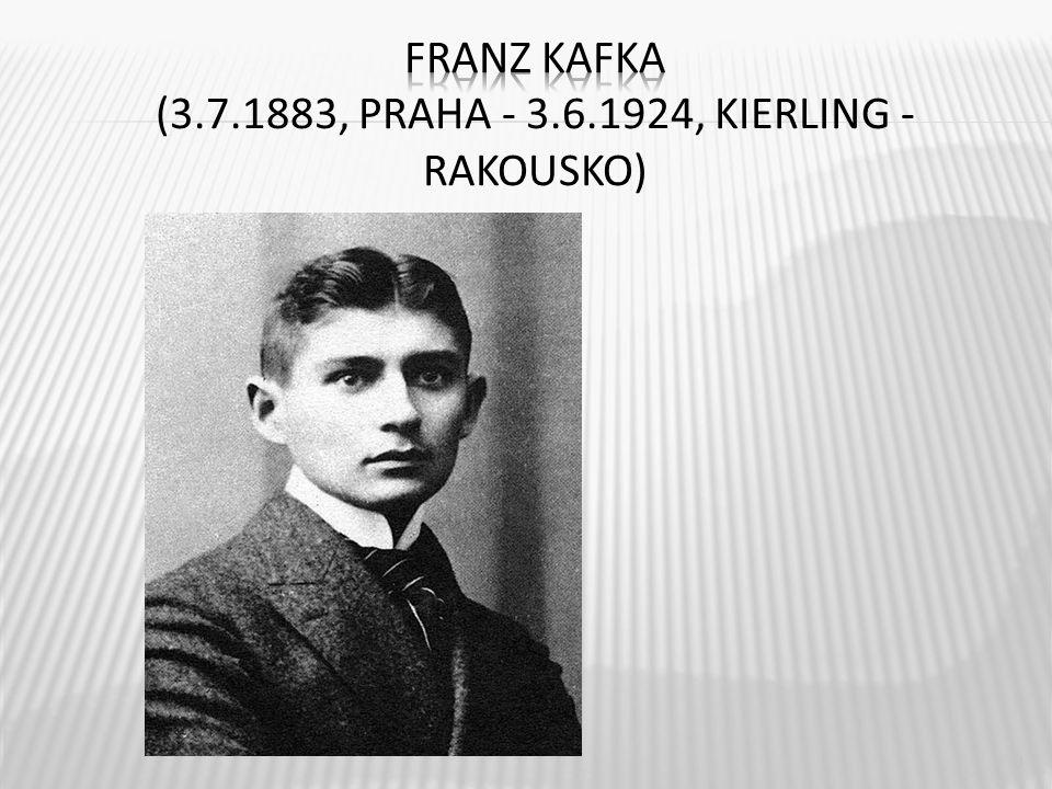  nejznámější, světově proslulý představitel pražské německé literatury  jeden z nejvýznamnějších prozaiků světové literatury 20.