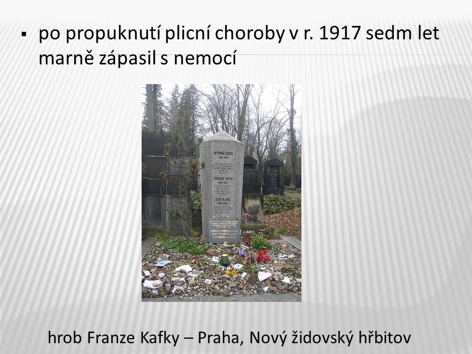  po propuknutí plicní choroby v r. 1917 sedm let marně zápasil s nemocí 8 hrob Franze Kafky – Praha, Nový židovský hřbitov