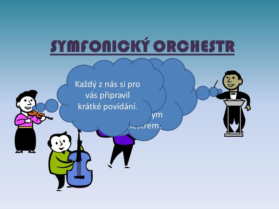 SYMFONICKÝ ORCHESTR Ahoj děti, dovolte mi, abych vás seznámil se symfonickým orchestrem.