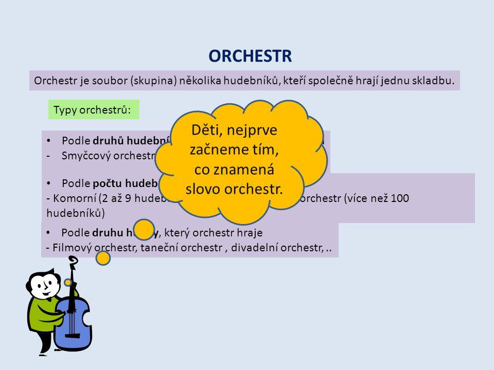 ORCHESTR Orchestr je soubor (skupina) několika hudebníků, kteří společně hrají jednu skladbu.