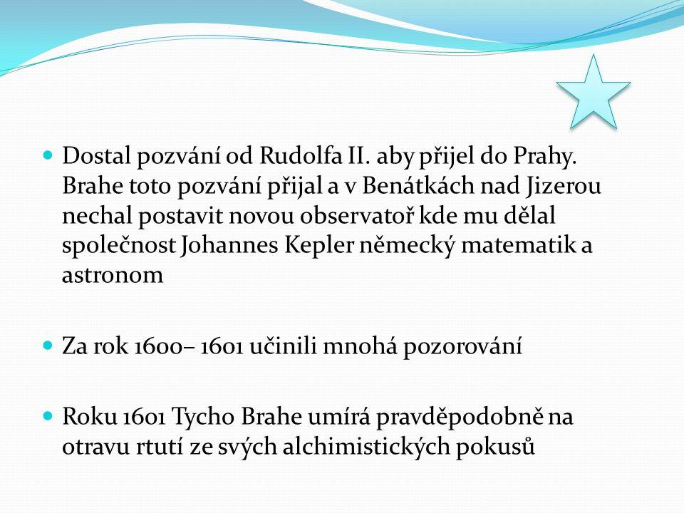 Dostal pozvání od Rudolfa II. aby přijel do Prahy. Brahe toto pozvání přijal a v Benátkách nad Jizerou nechal postavit novou observatoř kde mu dělal s
