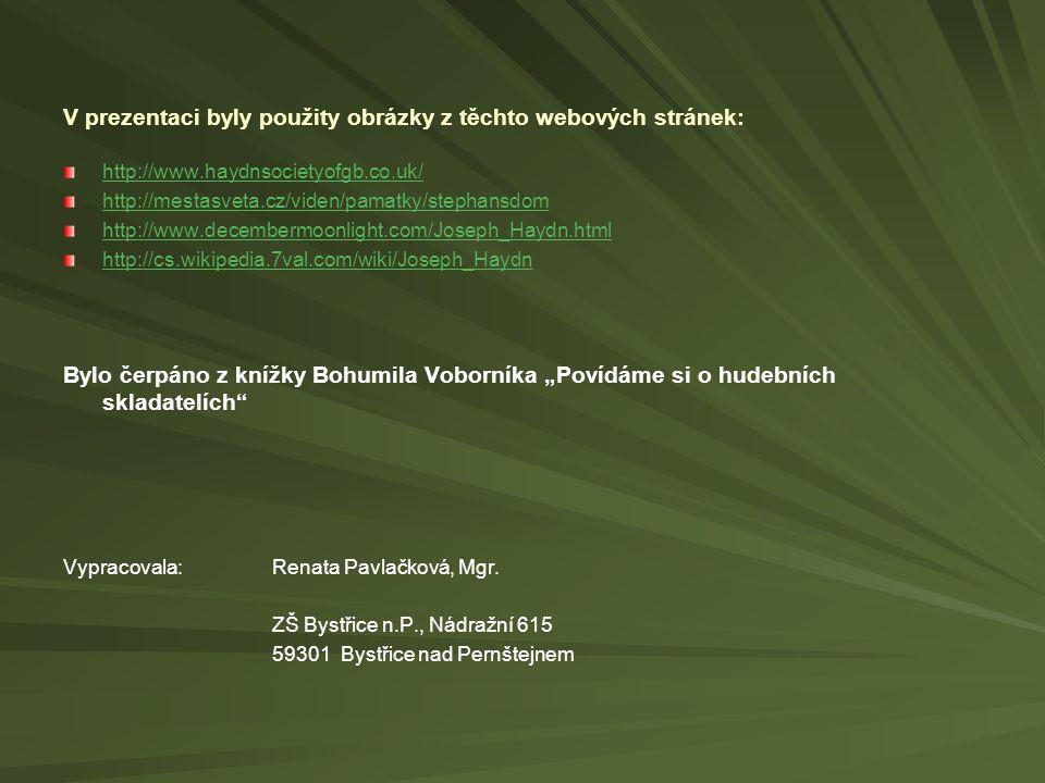 V prezentaci byly použity obrázky z těchto webových stránek: http://www.haydnsocietyofgb.co.uk/ http://mestasveta.cz/viden/pamatky/stephansdom http://