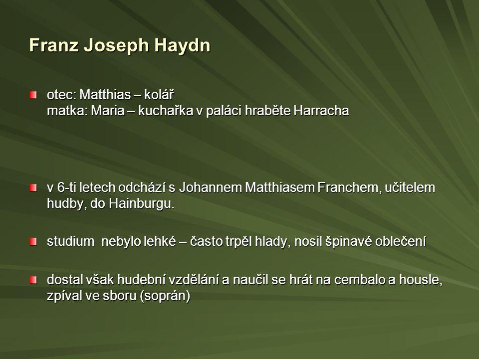 Franz Joseph Haydn otec: Matthias – kolář matka: Maria – kuchařka v paláci hraběte Harracha v 6-ti letech odchází s Johannem Matthiasem Franchem, učit