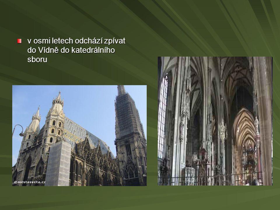 v osmi letech odchází zpívat do Vídně do katedrálního sboru