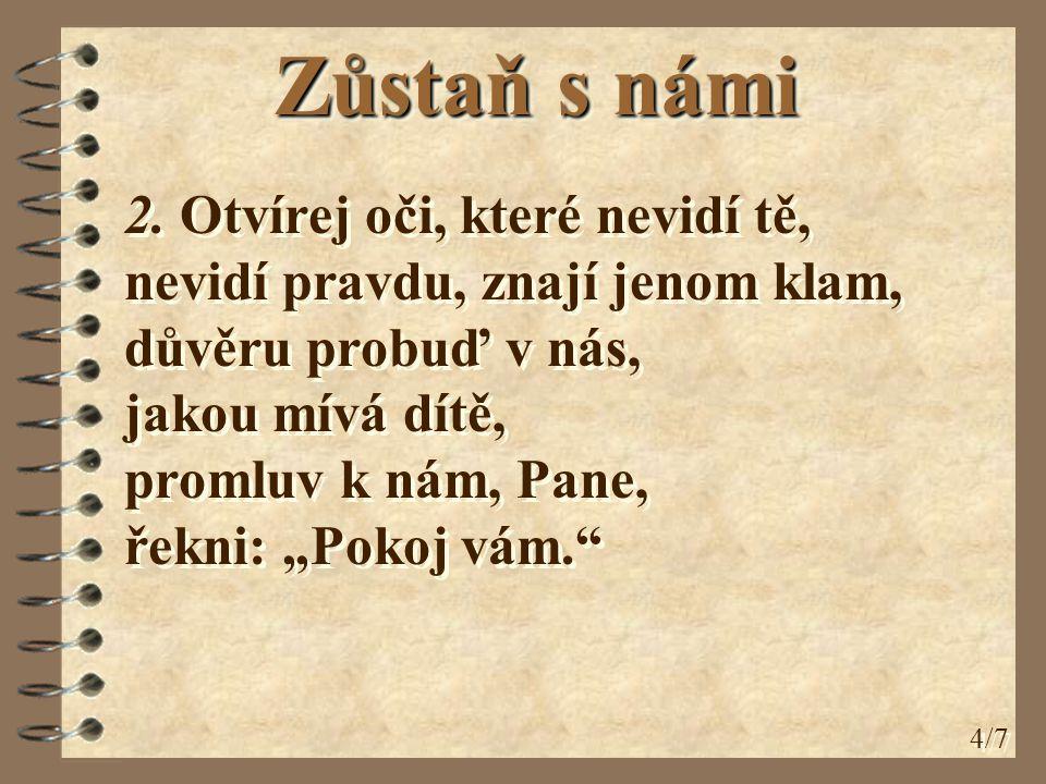"""2. Otvírej oči, které nevidí tě, nevidí pravdu, znají jenom klam, důvěru probuď v nás, jakou mívá dítě, promluv k nám, Pane, řekni: """"Pokoj vám."""" 4/7 Z"""