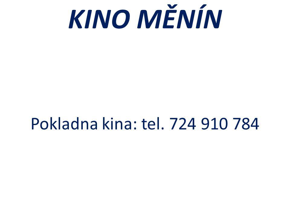 KINO MĚNÍN Pokladna kina: tel. 724 910 784