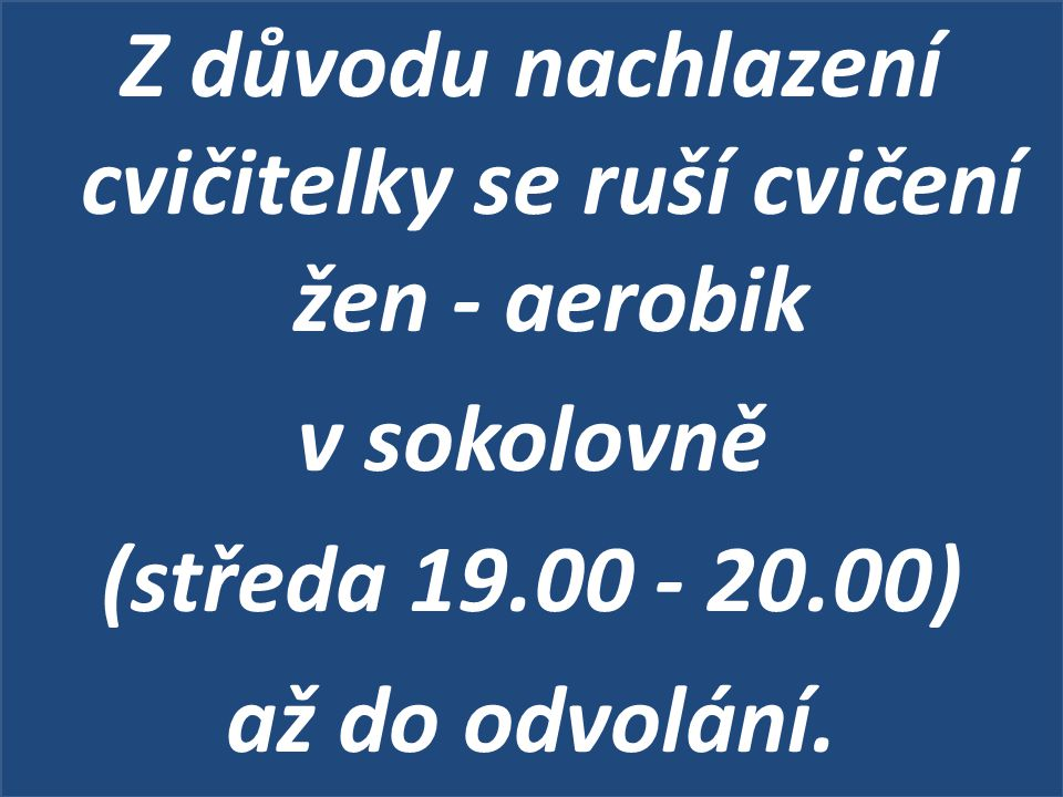 Z důvodu nachlazení cvičitelky se ruší cvičení žen - aerobik v sokolovně (středa 19.00 - 20.00) až do odvolání.