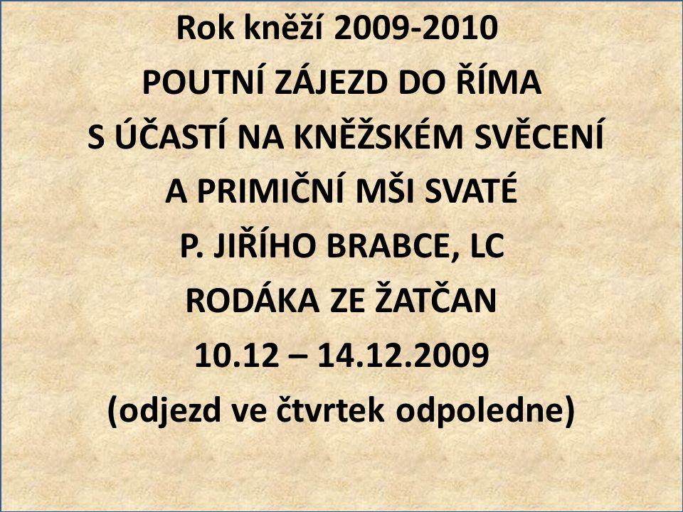 Rok kněží 2009-2010 POUTNÍ ZÁJEZD DO ŘÍMA S ÚČASTÍ NA KNĚŽSKÉM SVĚCENÍ A PRIMIČNÍ MŠI SVATÉ P.