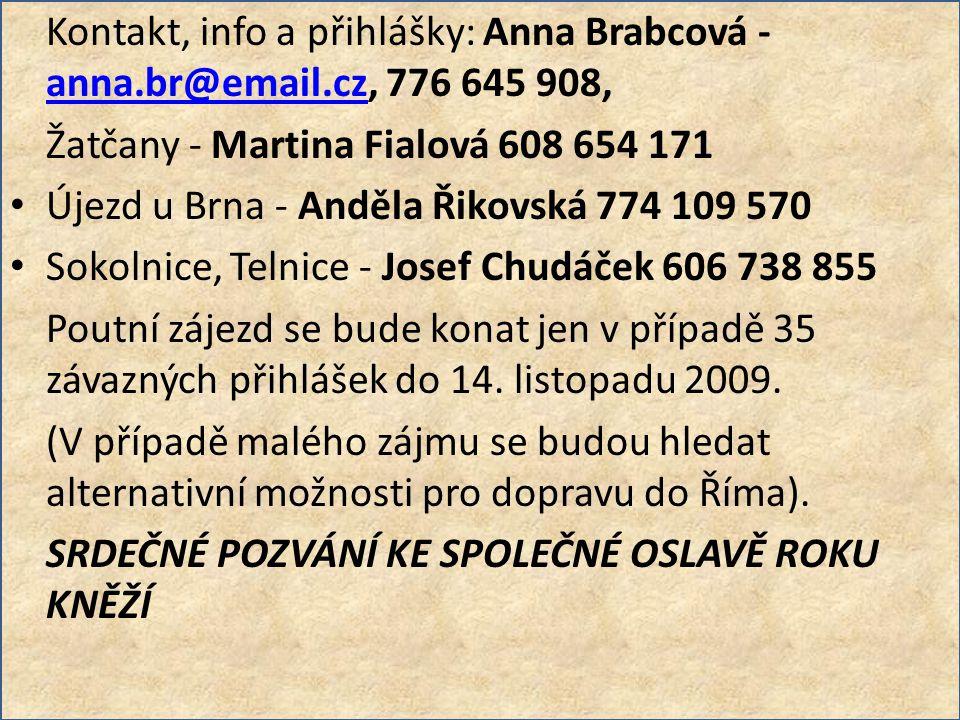 Kontakt, info a přihlášky: Anna Brabcová - anna.br@email.cz, 776 645 908, anna.br@email.cz Žatčany - Martina Fialová 608 654 171 Újezd u Brna - Anděla